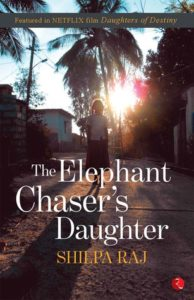 The Elephant Chaser's Daughter by Shilpa Raj